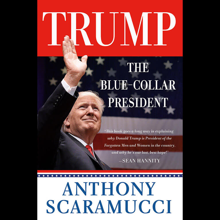 Trump: The Blue-Collar President by Anthony Scaramucci